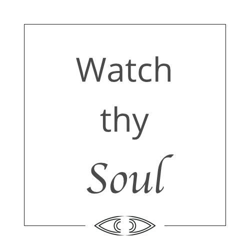 Soulwatcher artist statement - watch thy soul